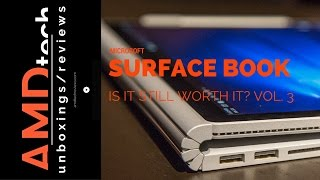 Surface Book Almost One Year Later:  Is It Still Worth It? Vol.  3