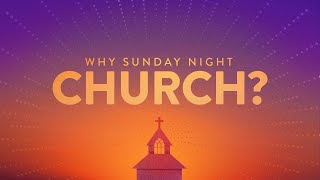 Why Sunday Night Church?