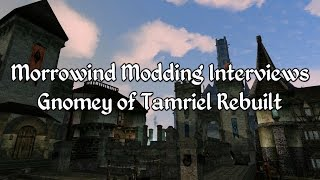 Morrowind Modding Interviews - Gnomey of Tamriel Rebuilt