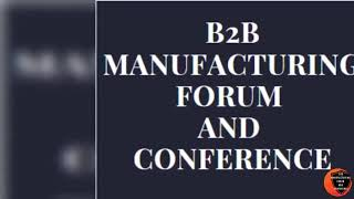 B2B MANUFACTURING FORUM AND CONFERENCE