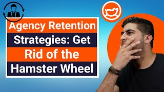 Agency Retention Strategies: Get Rid of the Hamster Wheel