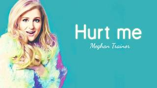 Meghan Trainor   Hurt Me (Lyric Video) NEW RELEASE