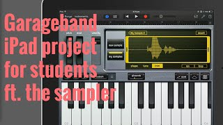 GarageBand for iPad Project for Students Using The Sampler