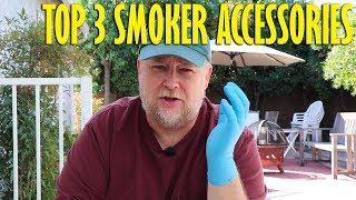 My Top 3 Smoker Accessories
