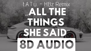 t.A.T.u.- All The Things She Said (HBz Remix) (8D AUDIO) (Bass Boosted)