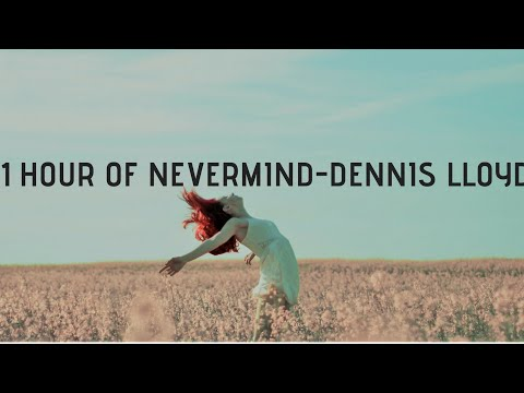 Nevermind|1 HOUR EDITION| [NO REMIX] [ORIGINAL SOUND] #DennisLloyd #Nevermind