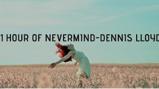 Nevermind1 Hour Edition No Remix Original Sound Dennislloyd Nevermind
