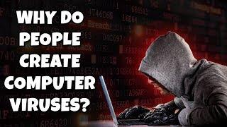 Why Do People Create Computer Viruses?