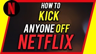 How To Kick Someone Off Your Netflix Account