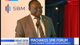 Machakos SME Forum 2019: County gear up to form fund that will give loans at 3% interest rate
