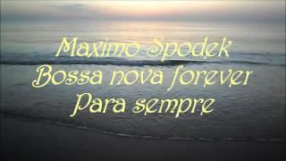 MAXIMO SPODEK, PIANO BOSSA NOVA FOREVER / PARA SEMPRE, INSTRUMENTAL