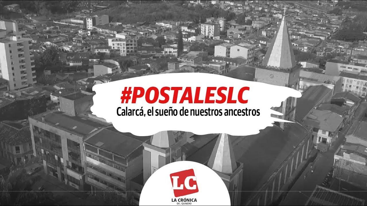 #PostalesLC | Calarcá, el sueño de nuestros ancestros