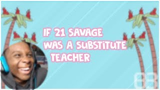 If 21 Savage Was a Substitute Teacher... (Reaction)