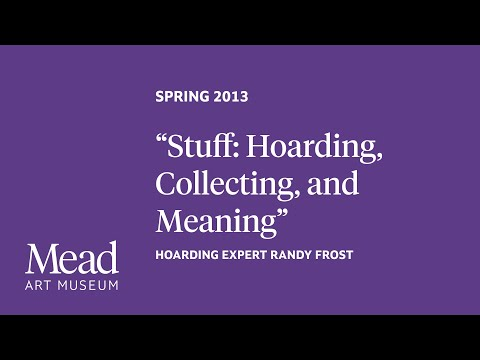 "Spring 2013 - ""Stuff: Hoarding, Collecting, and Meaning"" by Hoarding Expert Randy Frost"