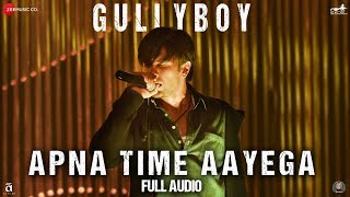 Apna Time Aayega - Full Audio | Gully Boy | Ranveer Singh  Alia Bhatt | DIVINE | Dub Sharma