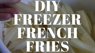 Homemade Fries For The Freezer ~ DIY Convenience Foods
