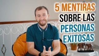 Video: 5 Mentiras Que La Gente Cree Sobre Las Personas Exitosas