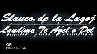 Slauco de la Lugoj - Laudime Te Avel O Del (Doina) [2015-2016]