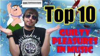 My Top 10 Guilty Pleasures In Music