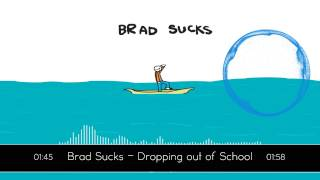 Brad Sucks - Dropping out of School