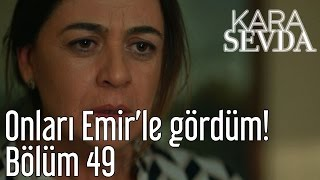 Kara Sevda 49. Bölüm - Onları Emir'le Gördüm!