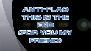 Anti-Flag-This Is the End (For You My Friend) (Lyrics)