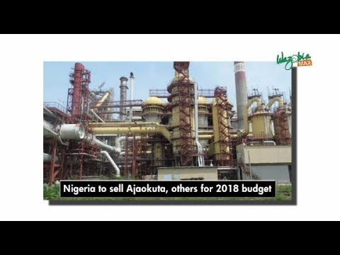 Nigeria To Sell Ajaokuta, Others For 2018 Budget