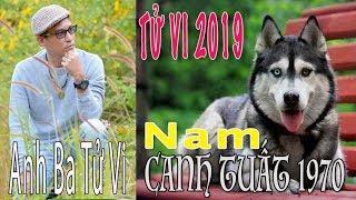 TỬ VI 2019 - Nam CANH TUẤT 1970 - Anh Ba Tử Vi