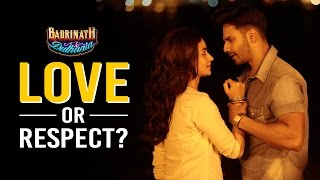 Love or Respect? - Badrinath Ki Dulhania