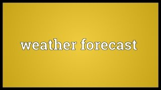 Weather forecast Meaning