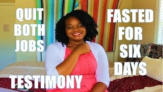 Testimony: Quit both jobs and FAST for SIX DAYS!! How God moved in my life!