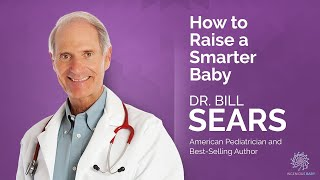 🔵 Dr. Bill Sears on How to Raise a Smarter Baby - #4