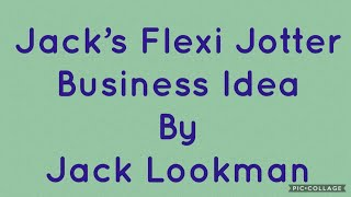 Jack's Flexi Jotter - Business Idea by Jack Lookman
