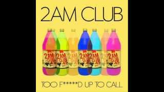 2AM Club Too F'd up to Call