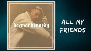 Dermot Kennedy   All My Friends (Lyrics)