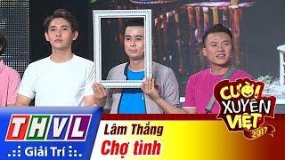 THVL | Cười xuyên Việt 2017 - Tập 13: Chợ tình - Lâm Thắng