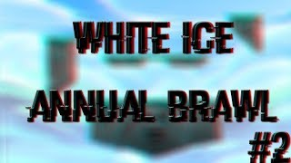 "#2 ""WHITE ICE ANNUAL BRAWL""