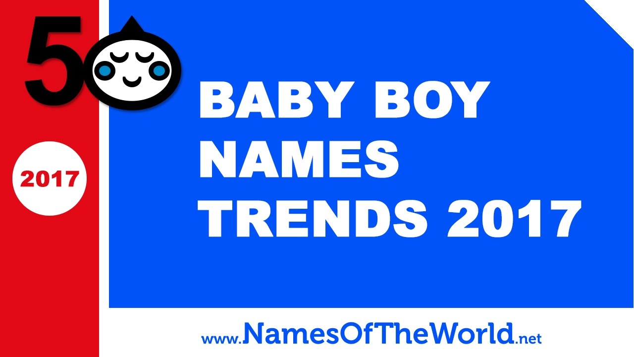 Baby boy names trends 2017 - the best baby names - www.namesoftheworld.net