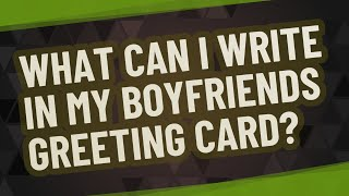 What can I write in my boyfriends greeting card?
