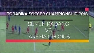 Highlights Semen Padang Vs Arema Cronus   Torabika Soccer Championship 2016