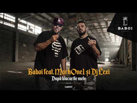 Baboi & Markone1 & Dj Lexi – Dupa blocurile mele Video