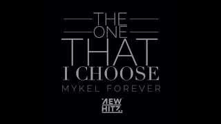 Mykel Forever   The One That I Choose   NewHitz   BFMI