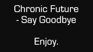 Chronic Future Say Goodbye