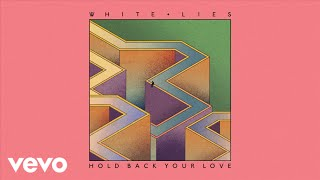 White Lies   Hold Back Your Love (Official Audio)