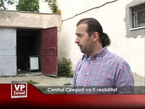 Centrul Cireșarii va fi reabilitat