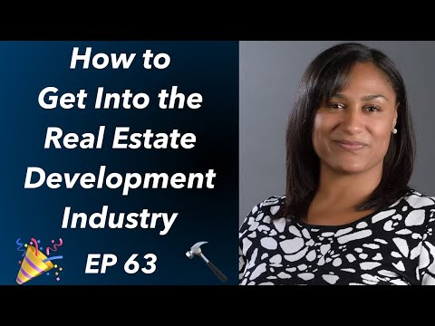 Ep 63- How to get into the Real Estate Development Industry ...