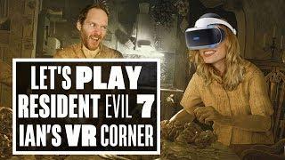 Introducing Resident Evil 7 VR to a Resident Evil Addict! - Ian's VR Corner (Let's Play Resi 7 VR)