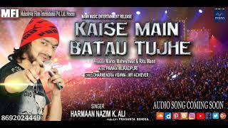 KAISE MAIN BATAU TUJHE   Singer Harmaan Nazim   Lyrics