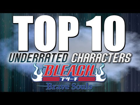 Top 10 Underrated Characters! [Bleach Brave Souls]
