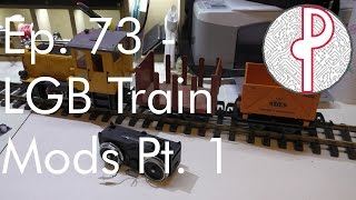 PTS Ep. 73 - LGB Train Maintenance And Modifications Part 1